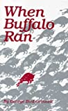 When Buffalo Ran, Grinnell, George B., 0806112719