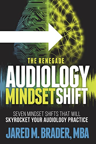 B.E.S.T The Renegade Audiology Mindset Shift: Seven Mindset Shifts That Will Skyrocket Your Audiology Practi<br />W.O.R.D