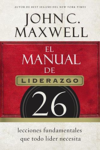 El manual de liderazgo: 26 lecciones fundamentales que todo líder necesita (Spanish Edition)