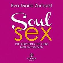 Soulsex: Die körperliche Liebe neu entdecken Hörbuch von Eva-Maria Zurhorst Gesprochen von: Eva-Maria Zurhorst, Wolfram Zurhorst