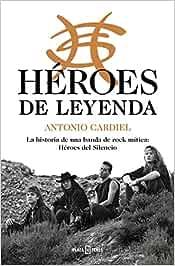 Héroes de leyenda: La historia de una banda de rock mítica: Héroes del Silencio (Obras diversas)