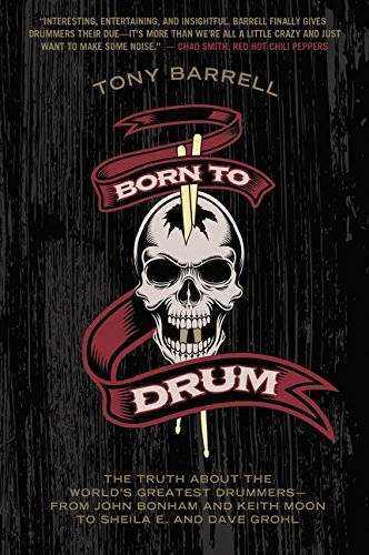 Born to Drum: The Truth About the World's Greatest Drummers--from John Bonham and Keith Moon to Sheila E. and Dave Grohl by Tony Barrell (2016-02-09) ()