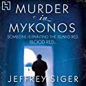 Murder in Mykonos: A Chief Inspector Andreas Kaldis Mystery, Book 1 Audiobook by Jeffrey Siger Narrated by Koullis Kyriacou