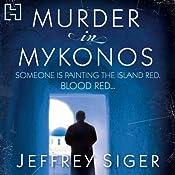 Murder in Mykonos: A Chief Inspector Andreas Kaldis Mystery, Book 1 | Jeffrey Siger