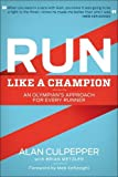 Run Like a Champion: An Olympian's Approach for Every Runner