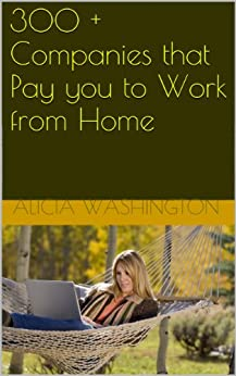 300 + Companies that Pay you to Work from Home by [Washington, Alicia]