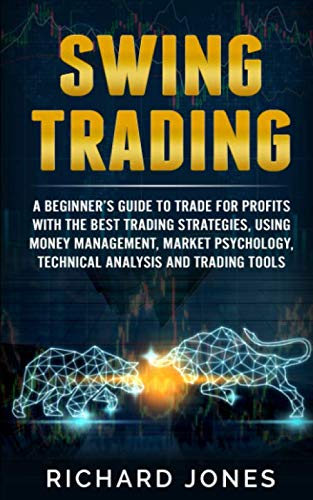 Swing Trading: A Beginner's Guide To Trade For Profits With The Best Trading Strategies, Using Money Management, Market Psychology, Technical Analysis And Trading Tools (Best Stock Market Analysis)