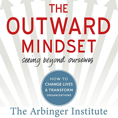 The Outward Mindset: Seeing Beyond Ourselves Audiobook [Free Download by Trial] thumbnail