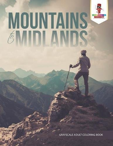 Mountains to Midlands : Grayscale Adult Coloring Book