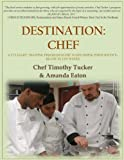 Destination: Chef: A Culinary Training Program Guide to Becoming Food Service-Ready in Ten Weeks