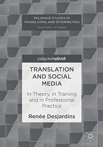 Translation and Social Media: In Theory, in Training and in Professional Practice (Palgrave Studies in Translating and Interpreting) by Palgrave Pivot