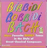 Bibbidi Bobbidi Bach: More Favorite Disney Tunes