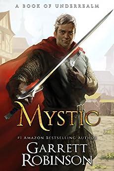 Mystic: A Book of Underrealm (The Nightblade Epic 2) by [Robinson, Garrett]