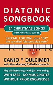 """24 Christmas Songs from America & Europe  - Special Edition """"b7"""" - diatonic melodies, no music notes: Simplest notet for Canjo, Dulcimer, and other diat. ... fret """"b7"""" (Diatonic Songbooks Book 11) by [Boegl, Reynhard]"""