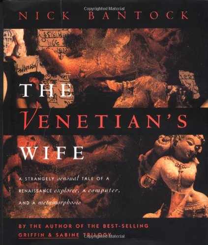 The Venetian's Wife: A Strangely Sensual Tale of a Renaissance Explorer, a Computer, and a Metamorphosis by Chronicle Books
