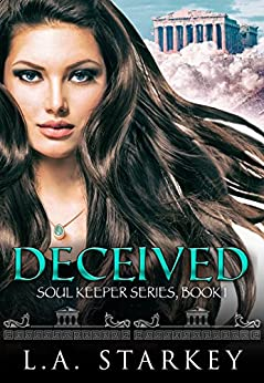 Deceived: (A greek mythology tale about soul mates in a paranormal love triangle) (Soul Keeper Series Book 1) by [Starkey, L.A.]