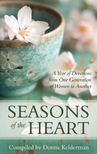 (Seasons of the Heart: A Year of Devotions from One Generation of Women to Another)