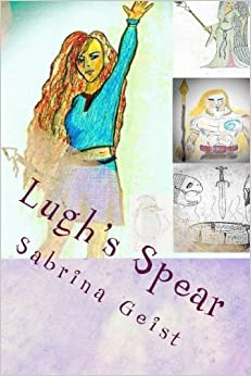 Lugh's Spear: A Sirona's Quest Novel (Volume 1)