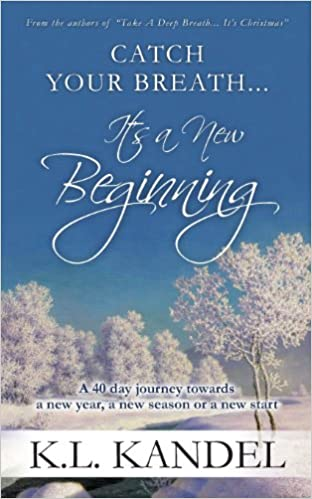 Catch Your Breath... It\'s A New Beginning: A 40 Day Journey Towards ...