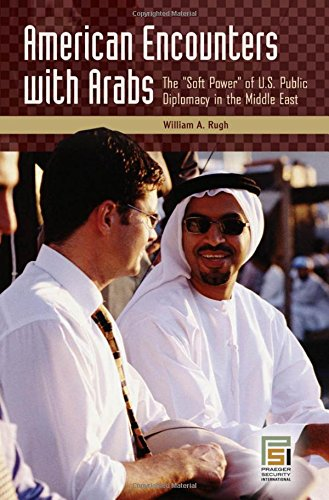 American Encounters with Arabs: The Soft Power of U.S. Public Diplomacy in the Middle East (Praeger Security Internation