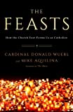 The Feasts: How the Church Year Forms Us as Catholics