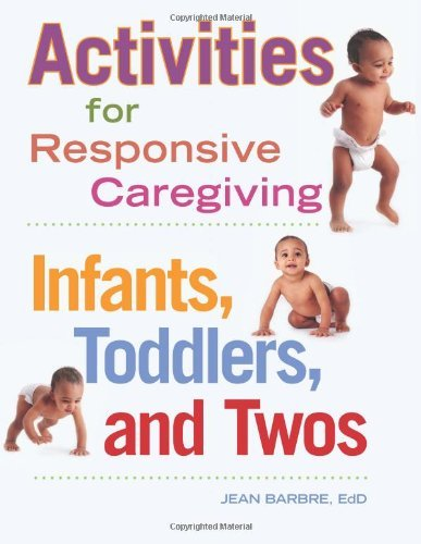 Activities for Responsive Caregiving: Infants, Toddlers, and Twos by Jean Barbre (2012-12-11)
