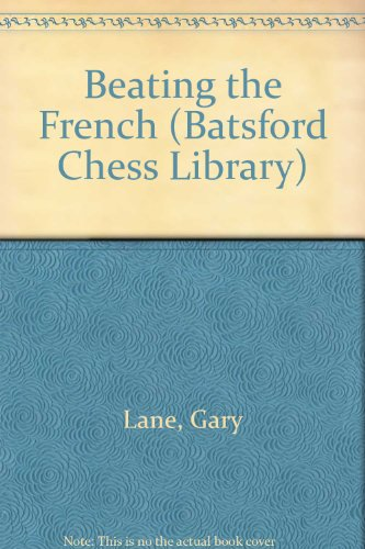 Beating the French (Batsford Chess Library)