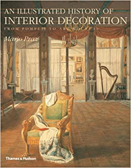 An Illustrated History Of Interior Decoration From Pompeii To Art Nouveau Mario Praz 9780500233580 Amazon Books