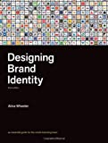 Designing Brand Identity: An Essential Guide for the Whole Branding Team, Alina Wheeler, 0470401427