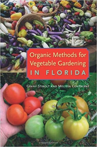 Organic Methods For Vegetable Gardening In Florida: Ginny Stibolt, Melissa  Contreras: 9780813044019: Amazon.com: Books