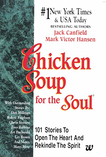 Chicken Soup for the Soul: 101 Stories to Open the Heart & Rekindle the Spirit cover