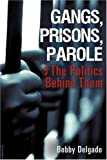 Gangs, Prisons, Parole $ the Politics Behind Them, Bobby Delgado, 1604770236