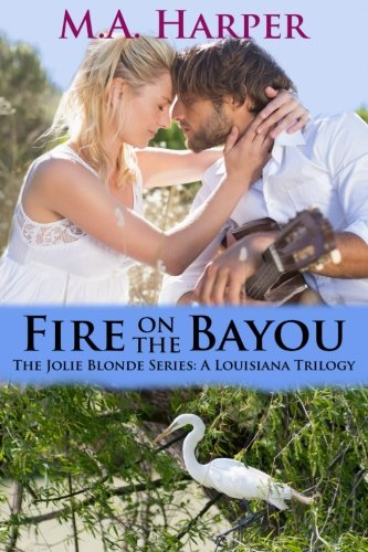 Read Online Fire on the Bayou: Book Two, The Jolie Blonde Series: A Louisiana Trilogy (Volume 2) PDF