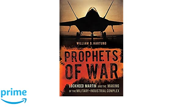 Prophets of War: Lockheed Martin and the Making of the ...
