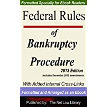 Federal Rules of Bankruptcy Procedure: With Added Internal Cross-Links Formatted and Arranged as an Ebook 2013 Edition
