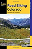 Road Biking Colorado: A Guide to the State's Best Bike Rides (Road Biking Series)