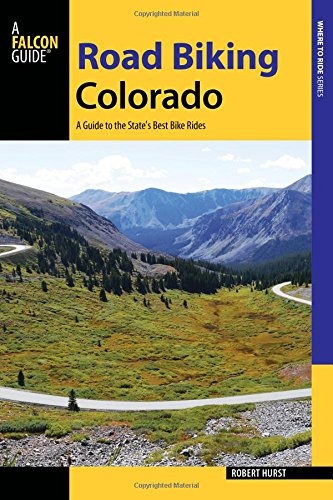 Road Biking Colorado: A Guide to the State's Best Bike Rides (Road Biking (Boulder Bike)