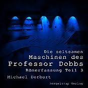 Römerfassung (Die seltsamen Maschinen des Professor Dobbs 3) | Michael Derbort