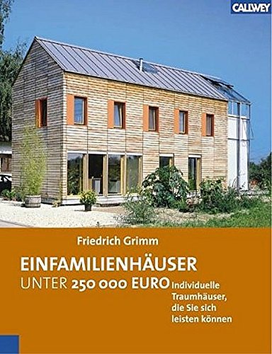 Einfamilienhäuser unter 250.000 Euro: Individuelle Traumhäuser, die Sie sich leisten können