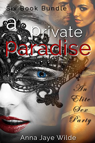 A Private Paradise - Six Elite Sex Parties: Six Book Mega Bundle Box ...