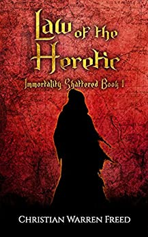 Law of the Heretic: Immortality Shattered: Book 1 by [Freed, Christian Warren]