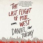 The Last Flight of Poxl West: A Novel   Daniel Torday