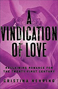 A Vindication of Love: Reclaiming Romance for the Twenty-first Century from Harper