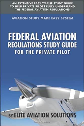 c5ca3fe0326 Federal Aviation Regulations Study Guide For The Private Pilot  An  Extensive Easy To Use Study Guide To Help Private Pilots Fully Understand  The Federal ...