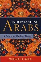 Understanding Arabs: A Guide for Modern Times