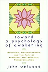 Toward a Psychology of Awakening: Buddhism, Psychotherapy, and the Path of Personal and Spiritual Transformation Paperback