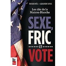 Sexe, Fric et Vote: Les clés de la maison blanche (French Edition)