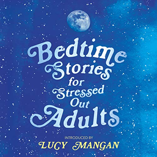 Top 5 best bedtime stories for stressed out adults 2020
