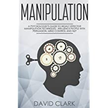 Manipulation: A Psychologist's Guide to Highly Effective Manipulation Techniques - Influence People with Persuasion, Mind Control, and NLP