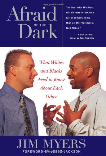 Books : Afraid of the Dark: What Whites and Blacks Need to Know about Each Other